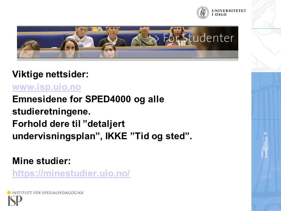 """Institutt for spesialpedagogikk Viktige nettsider: www.isp.uio.no Emnesidene for SPED4000 og alle studieretningene. Forhold dere til """"detaljert underv"""