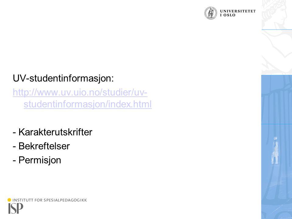 Institutt for spesialpedagogikk UV-studentinformasjon: http://www.uv.uio.no/studier/uv- studentinformasjon/index.html - Karakterutskrifter - Bekreftel