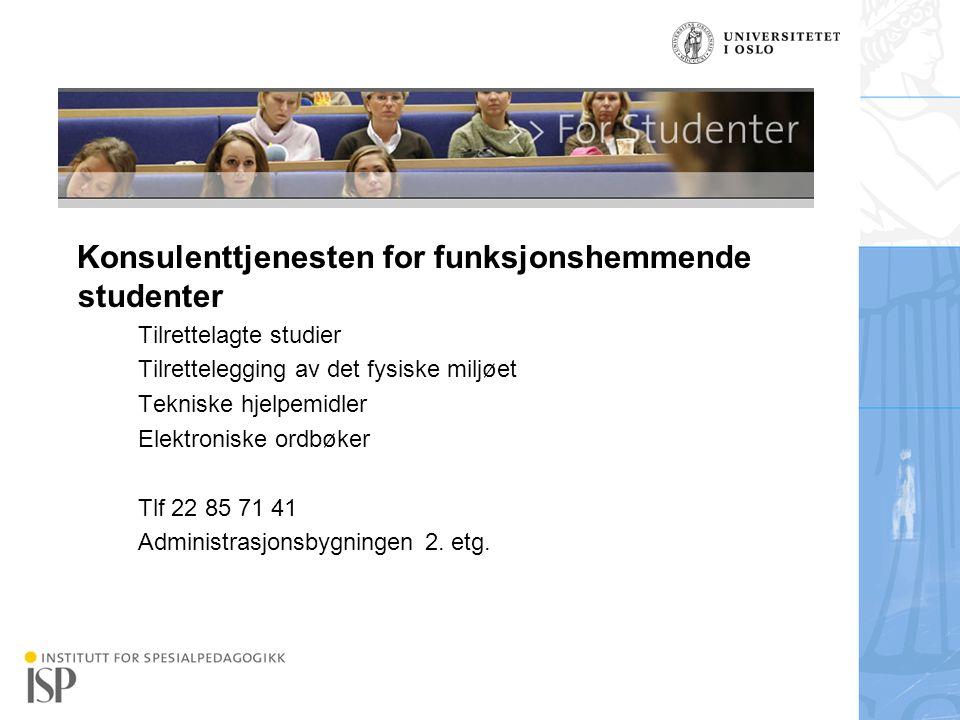 Institutt for spesialpedagogikk Konsulenttjenesten for funksjonshemmende studenter Tilrettelagte studier Tilrettelegging av det fysiske miljøet Teknis