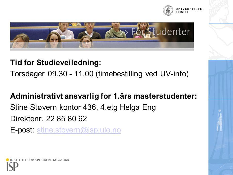 Institutt for spesialpedagogikk Tid for Studieveiledning: Torsdager 09.30 - 11.00 (timebestilling ved UV-info) Administrativt ansvarlig for 1.års mast