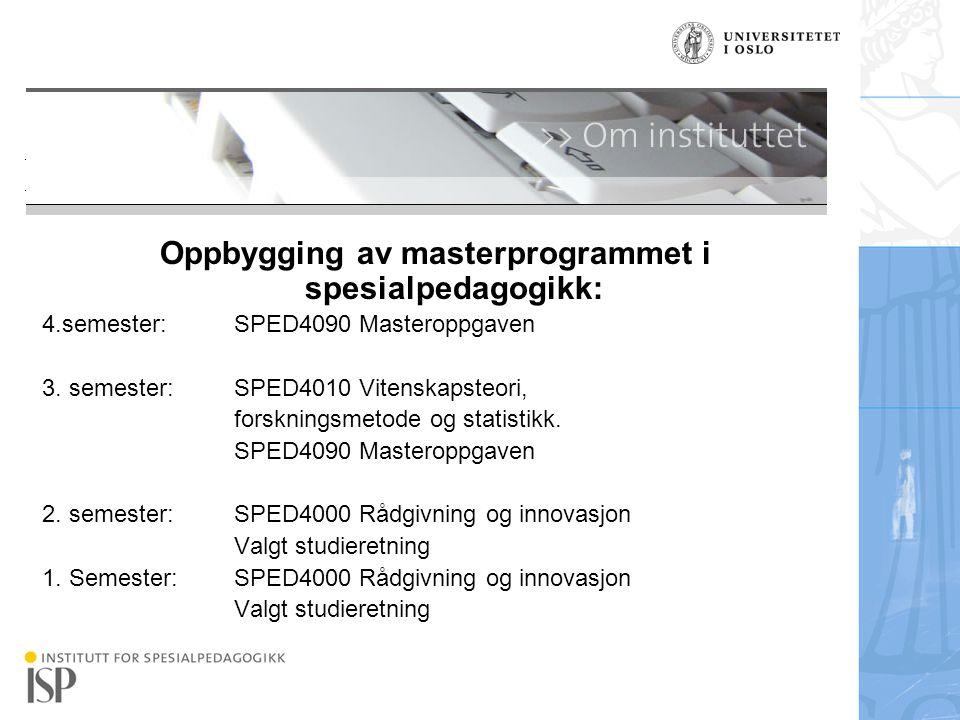 Institutt for spesialpedagogikk Click to edit Master title style Master title style Oppbygging av masterprogrammet i spesialpedagogikk: 4.semester: SP