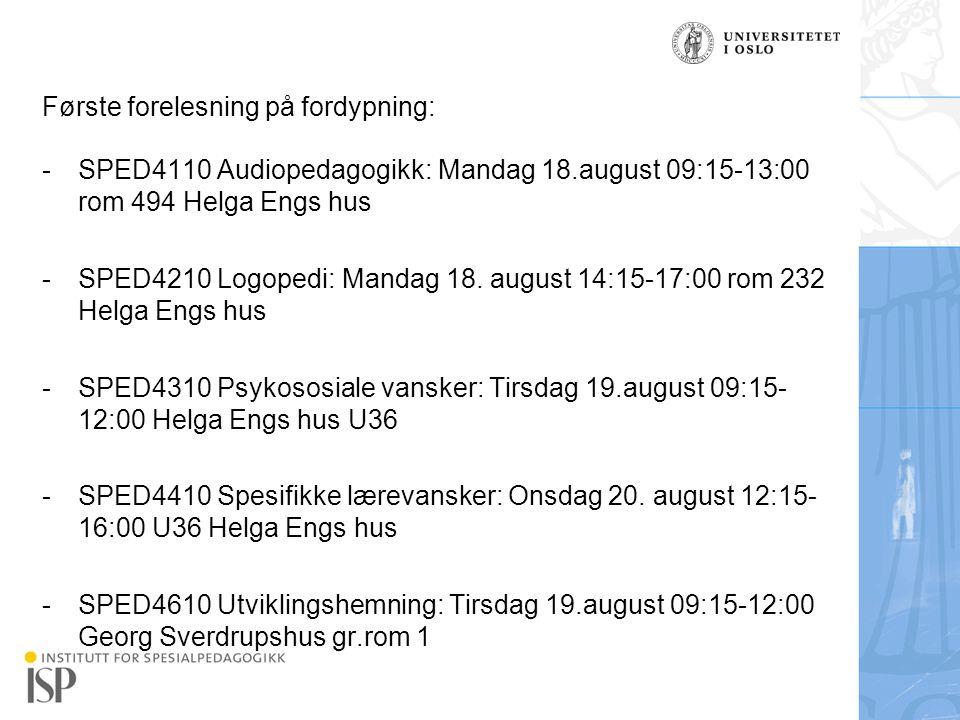 Institutt for spesialpedagogikk Første forelesning på fordypning: -SPED4110 Audiopedagogikk: Mandag 18.august 09:15-13:00 rom 494 Helga Engs hus -SPED