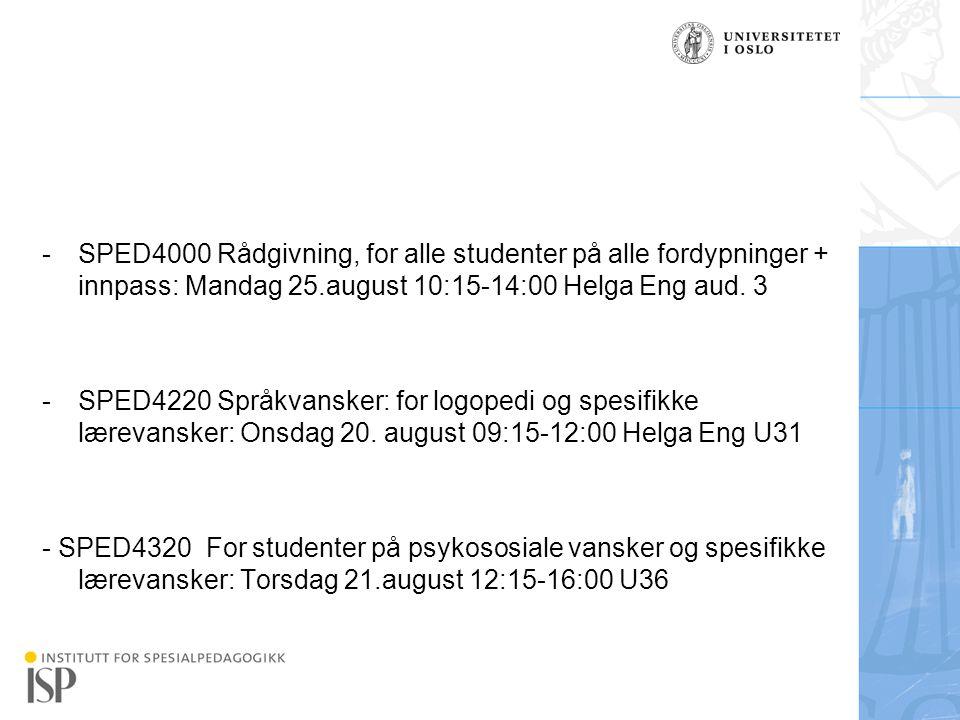 Institutt for spesialpedagogikk -SPED4000 Rådgivning, for alle studenter på alle fordypninger + innpass: Mandag 25.august 10:15-14:00 Helga Eng aud. 3