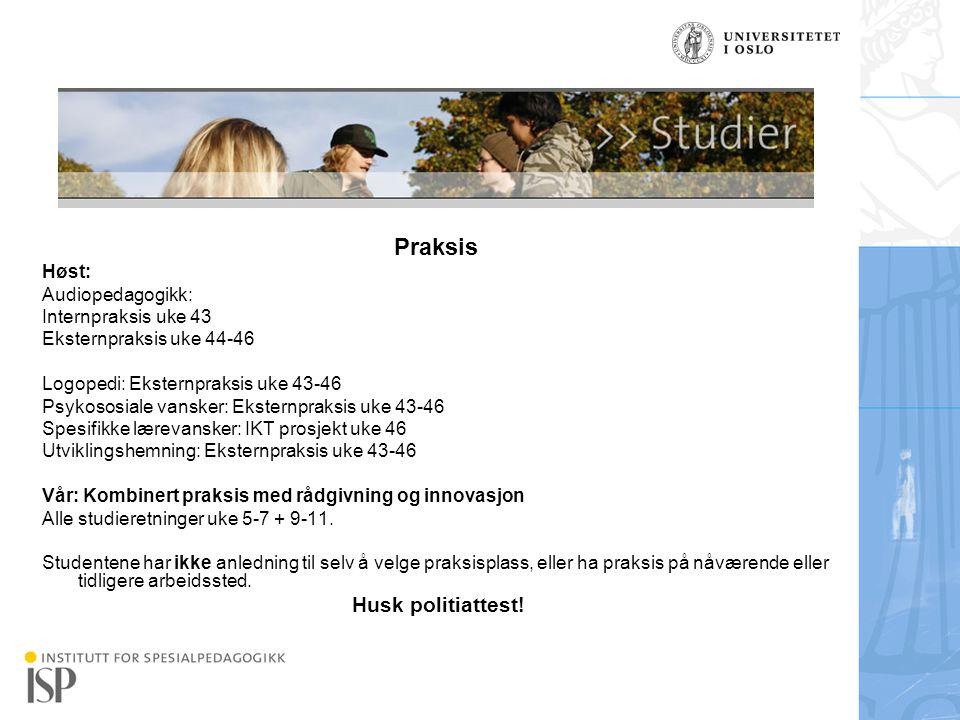 Institutt for spesialpedagogikk Praksis Høst: Audiopedagogikk: Internpraksis uke 43 Eksternpraksis uke 44-46 Logopedi: Eksternpraksis uke 43-46 Psykos