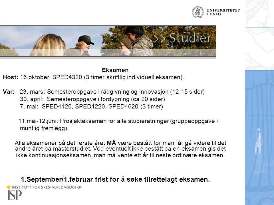 Institutt for spesialpedagogikk Eksamen Høst: 16.oktober: SPED4320 (3 timer skriftlig individuell eksamen). Vår: 23. mars: Semesteroppgave i rådgivnin