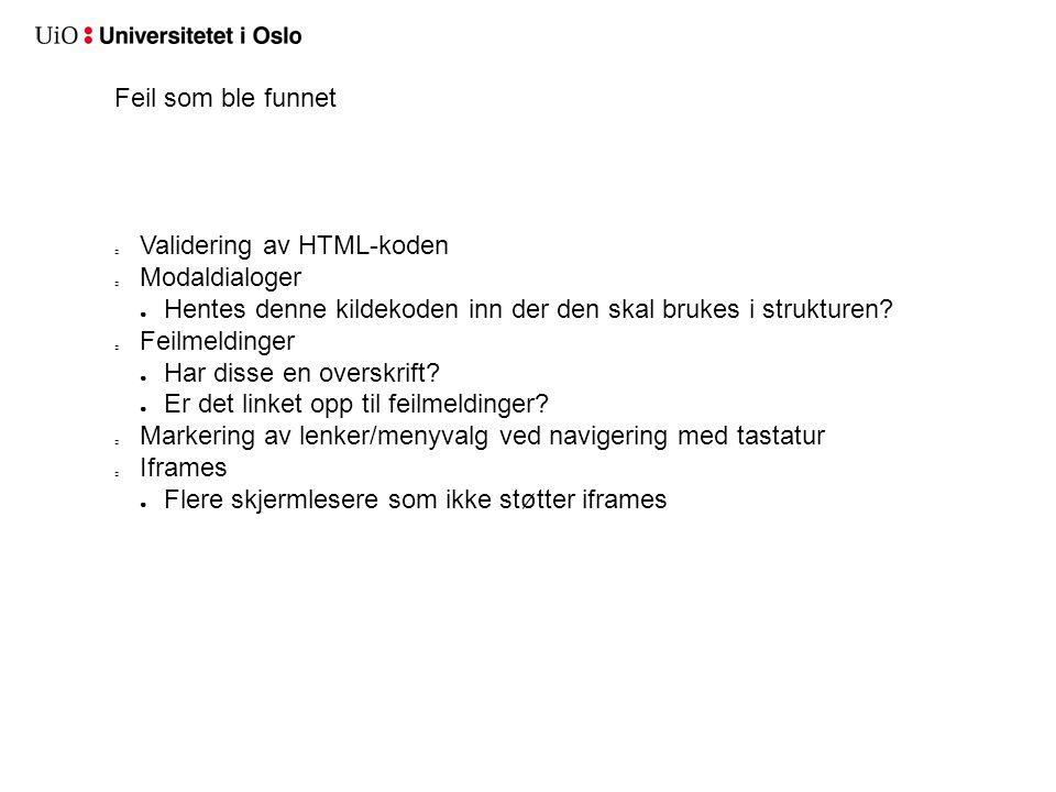 Feil som ble funnet Validering av HTML-koden Modaldialoger ● Hentes denne kildekoden inn der den skal brukes i strukturen? Feilmeldinger ● Har disse e