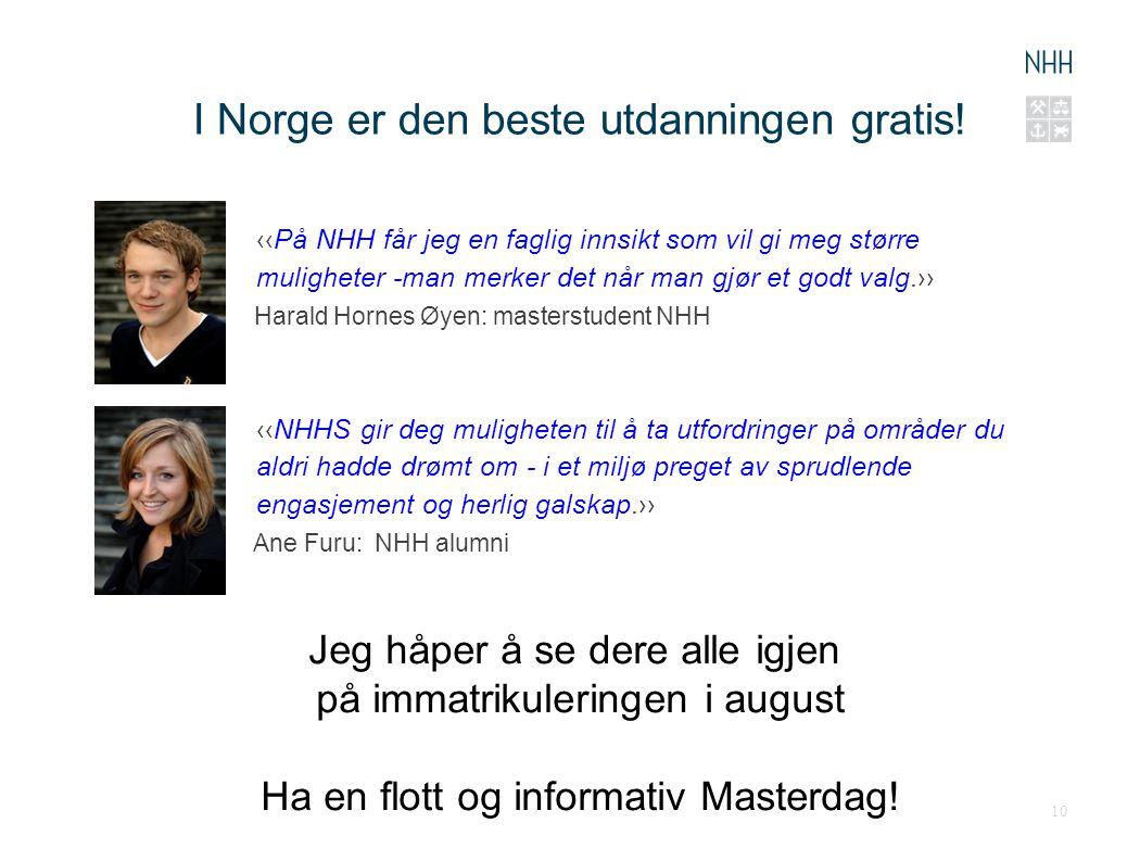 I Norge er den beste utdanningen gratis! ‹‹På NHH får jeg en faglig innsikt som vil gi meg større muligheter -man merker det når man gjør et godt valg