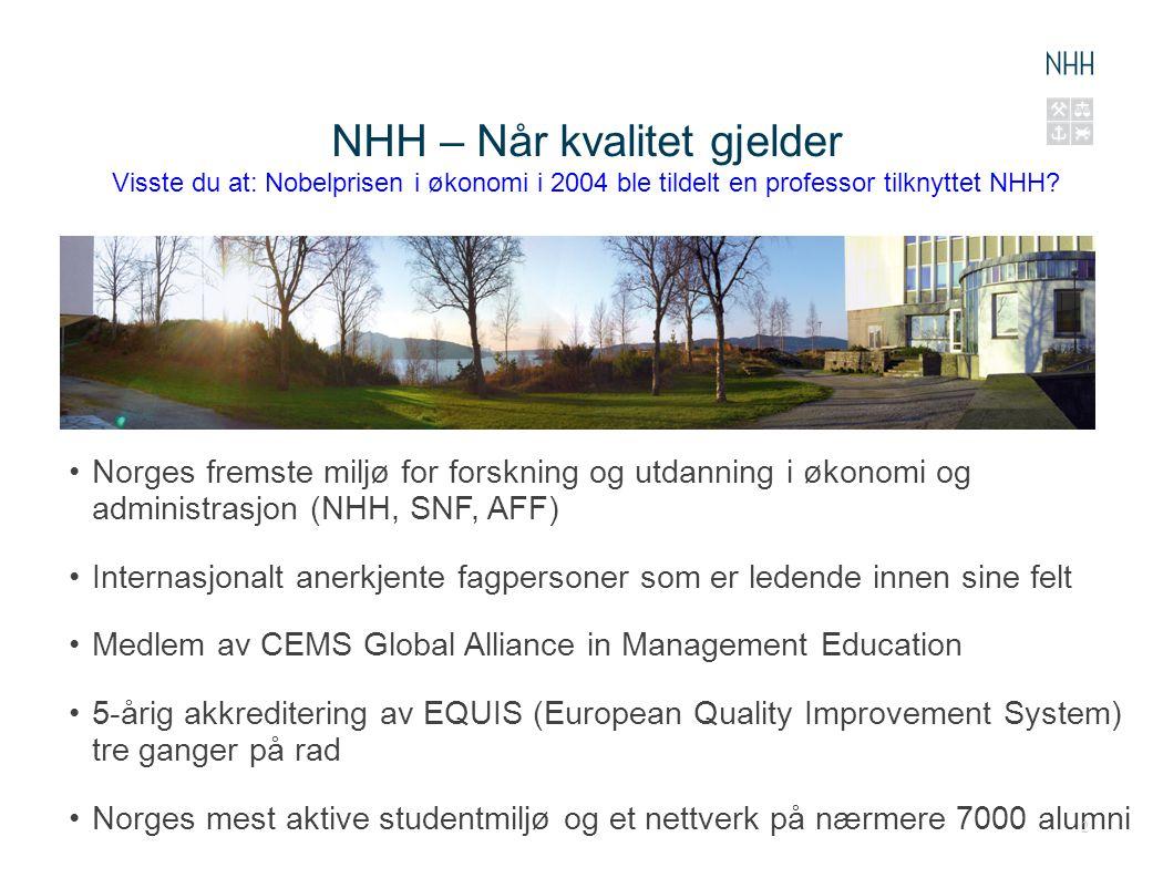 NHH – Når kvalitet gjelder Visste du at: Nobelprisen i økonomi i 2004 ble tildelt en professor tilknyttet NHH? Norges fremste miljø for forskning og u