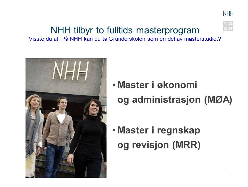 NHH tilbyr to fulltids masterprogram Visste du at: På NHH kan du ta Gründerskolen som en del av masterstudiet? Master i økonomi og administrasjon (MØA