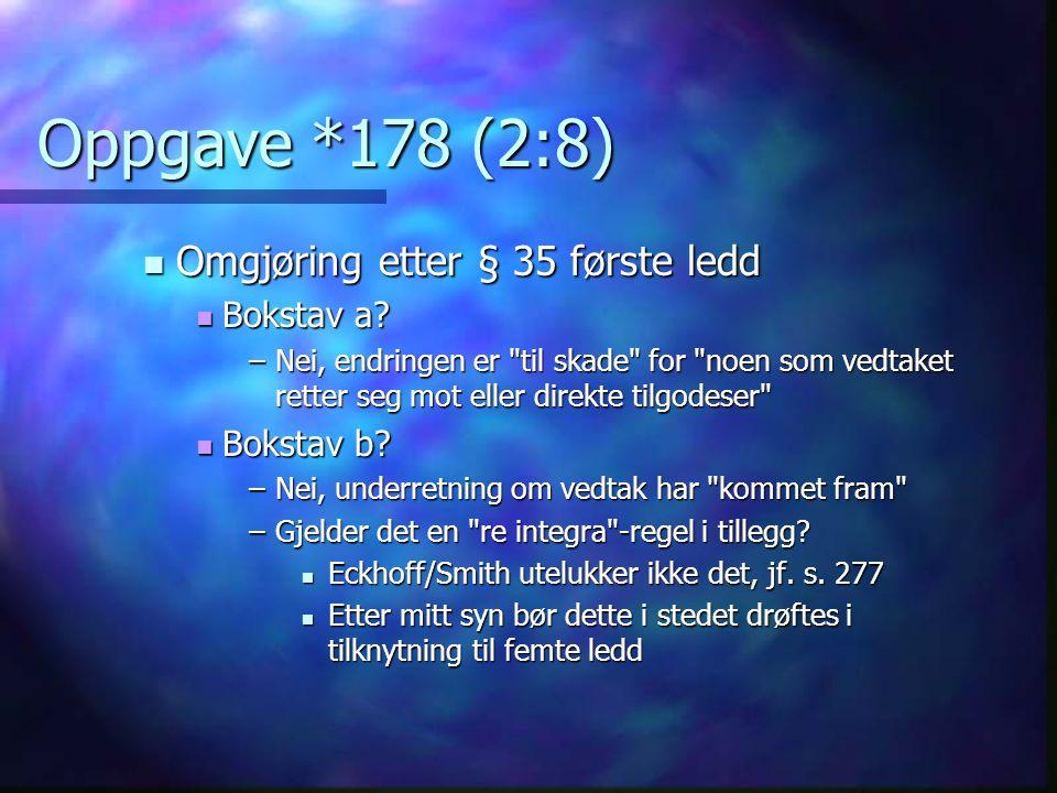 Oppgave *178 (2:8) Omgjøring etter § 35 første ledd Omgjøring etter § 35 første ledd Bokstav a? Bokstav a? –Nei, endringen er