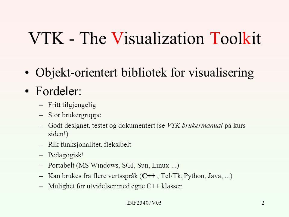 INF2340 / V052 VTK - The Visualization Toolkit Objekt-orientert bibliotek for visualisering Fordeler: –Fritt tilgjengelig –Stor brukergruppe –Godt designet, testet og dokumentert (se VTK brukermanual på kurs- siden!) –Rik funksjonalitet, fleksibelt –Pedagogisk.