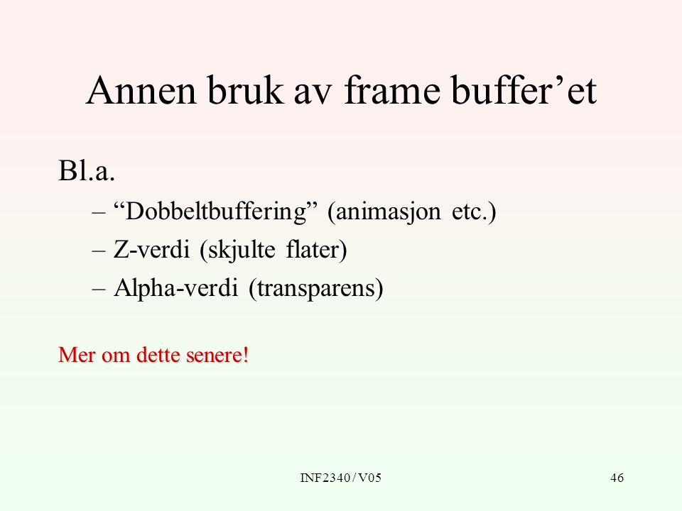 """INF2340 / V0546 Annen bruk av frame buffer'et Bl.a. –""""Dobbeltbuffering"""" (animasjon etc.) –Z-verdi (skjulte flater) –Alpha-verdi (transparens) Mer om d"""