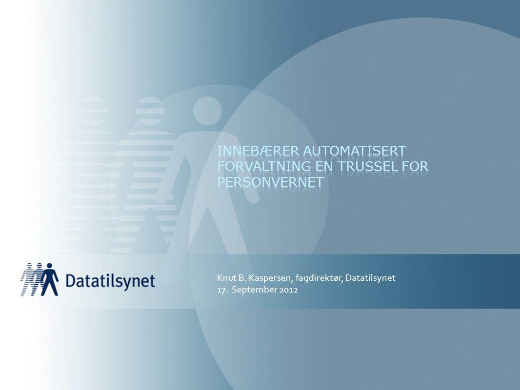Knut B. Kaspersen, fagdirektør, Datatilsynet 17. September 2012