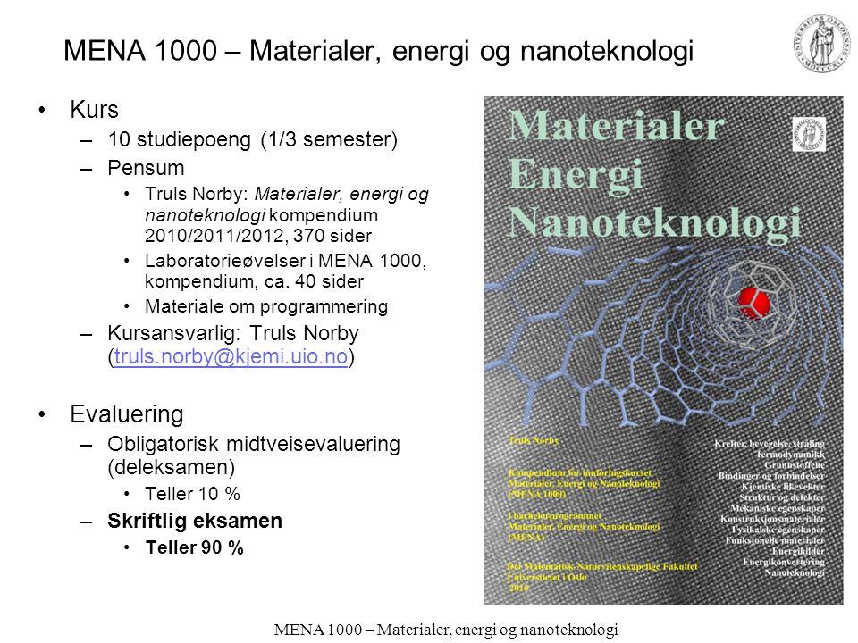 MENA 1000 – Materialer, energi og nanoteknologi Kurs –10 studiepoeng (1/3 semester) –Pensum Truls Norby: Materialer, energi og nanoteknologi kompendium 2010/2011/2012, 370 sider Laboratorieøvelser i MENA 1000, kompendium, ca.