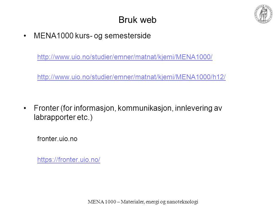 MENA 1000 – Materialer, energi og nanoteknologi Bruk web MENA1000 kurs- og semesterside http://www.uio.no/studier/emner/matnat/kjemi/MENA1000/ http://www.uio.no/studier/emner/matnat/kjemi/MENA1000/h12/ Fronter (for informasjon, kommunikasjon, innlevering av labrapporter etc.) fronter.uio.no https://fronter.uio.no/