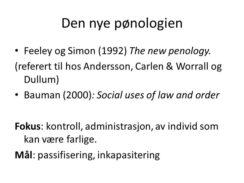 Den nye pønologien Feeley og Simon (1992) The new penology.