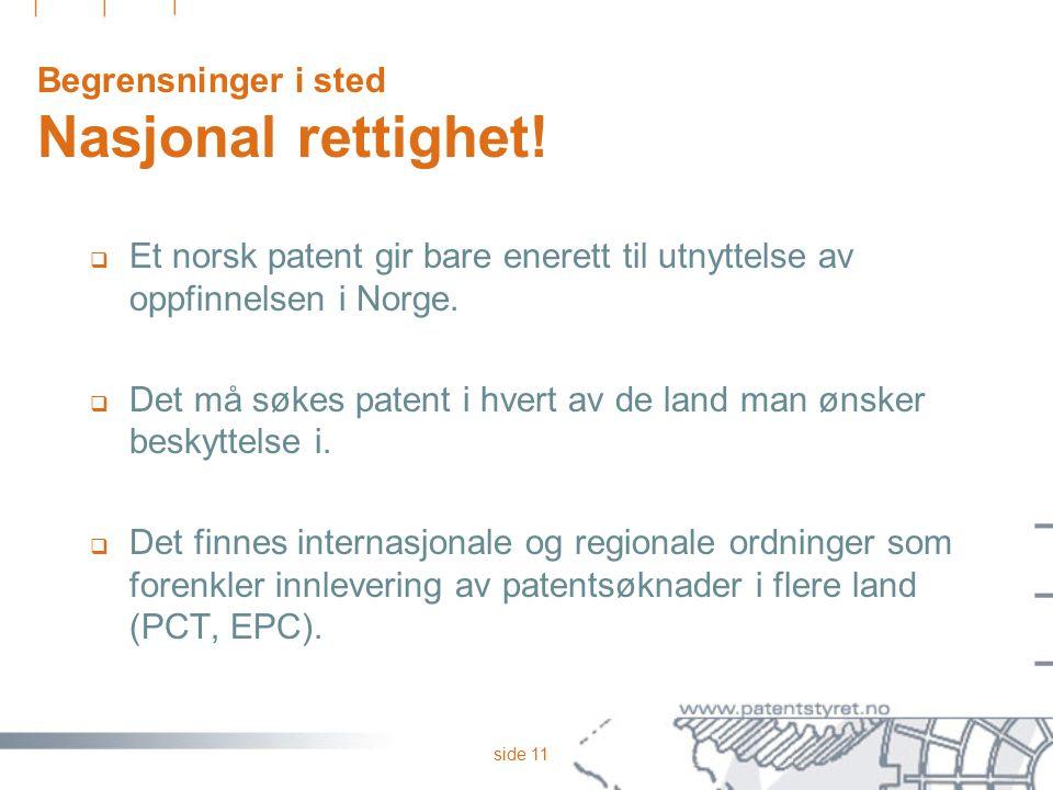 side 11 Begrensninger i sted Nasjonal rettighet!  Et norsk patent gir bare enerett til utnyttelse av oppfinnelsen i Norge.  Det må søkes patent i hv