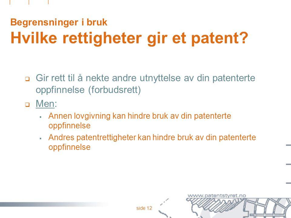 side 12 Begrensninger i bruk Hvilke rettigheter gir et patent?  Gir rett til å nekte andre utnyttelse av din patenterte oppfinnelse (forbudsrett)  M