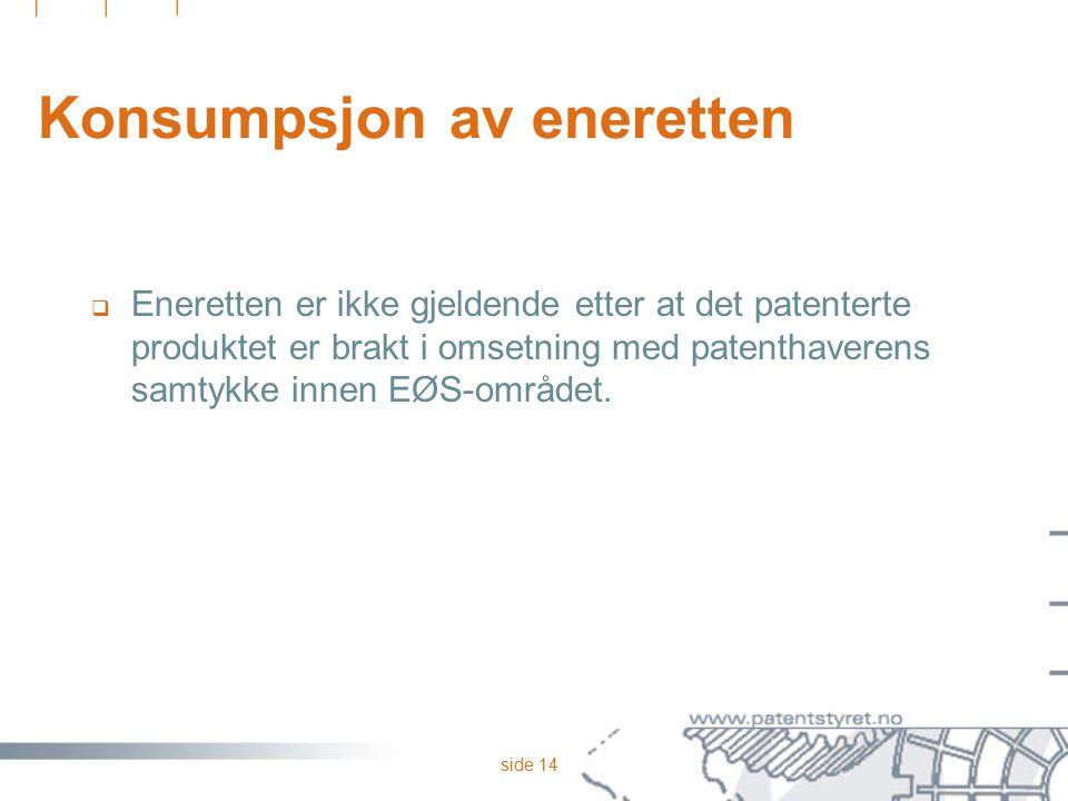 side 14 Konsumpsjon av eneretten  Eneretten er ikke gjeldende etter at det patenterte produktet er brakt i omsetning med patenthaverens samtykke inne