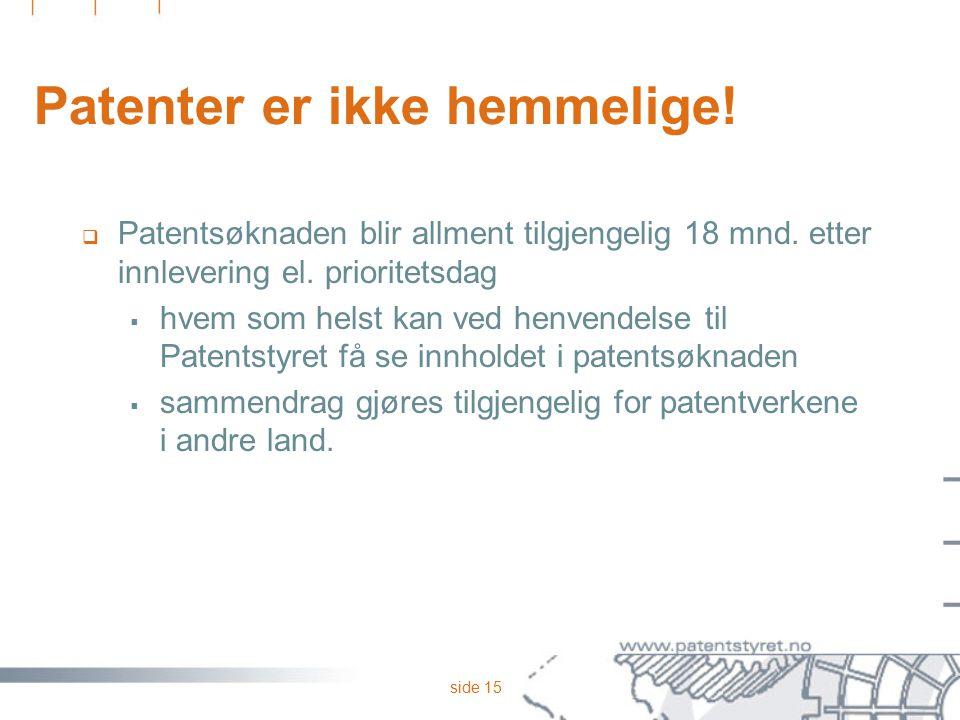 side 15 Patenter er ikke hemmelige!  Patentsøknaden blir allment tilgjengelig 18 mnd. etter innlevering el. prioritetsdag  hvem som helst kan ved he
