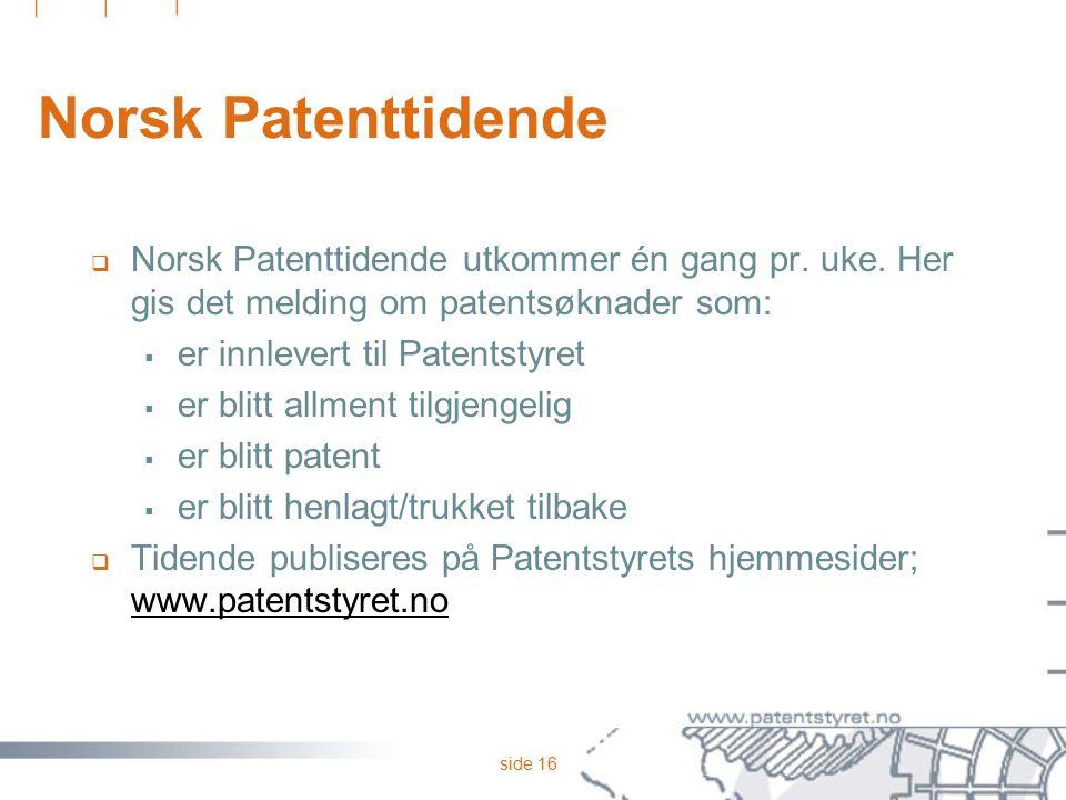 side 16 Norsk Patenttidende  Norsk Patenttidende utkommer én gang pr. uke. Her gis det melding om patentsøknader som:  er innlevert til Patentstyret