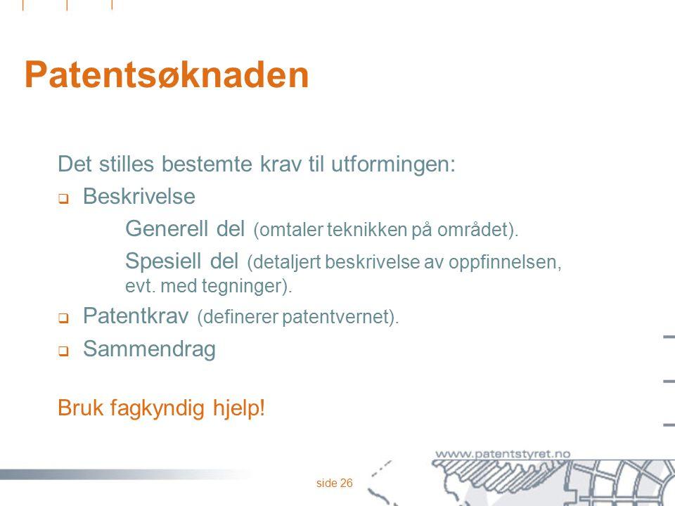 side 26 Patentsøknaden Det stilles bestemte krav til utformingen:  Beskrivelse Generell del (omtaler teknikken på området). Spesiell del (detaljert b