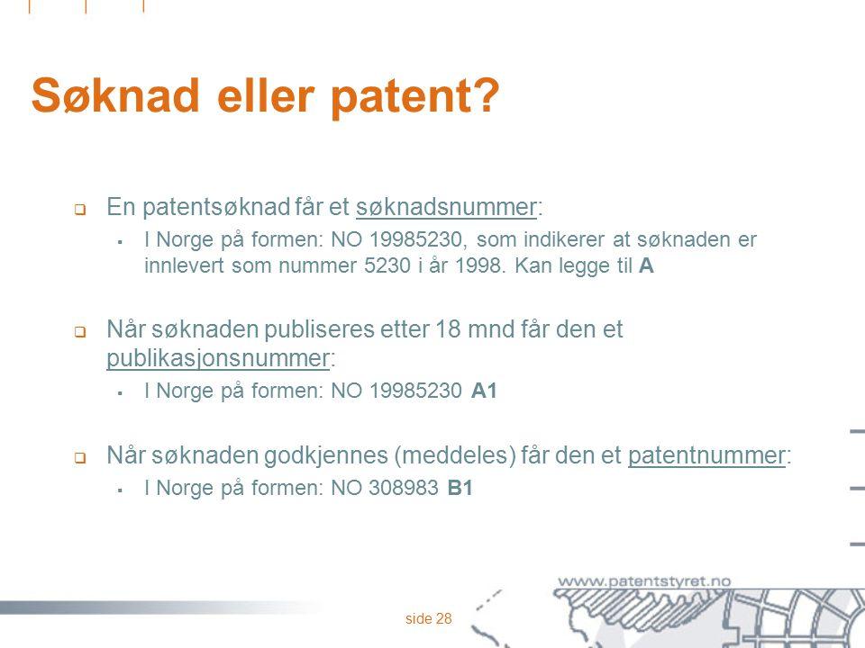 side 28 Søknad eller patent?  En patentsøknad får et søknadsnummer:  I Norge på formen: NO 19985230, som indikerer at søknaden er innlevert som numm
