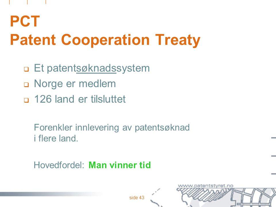 side 43 PCT Patent Cooperation Treaty  Et patentsøknadssystem  Norge er medlem  126 land er tilsluttet Forenkler innlevering av patentsøknad i fler