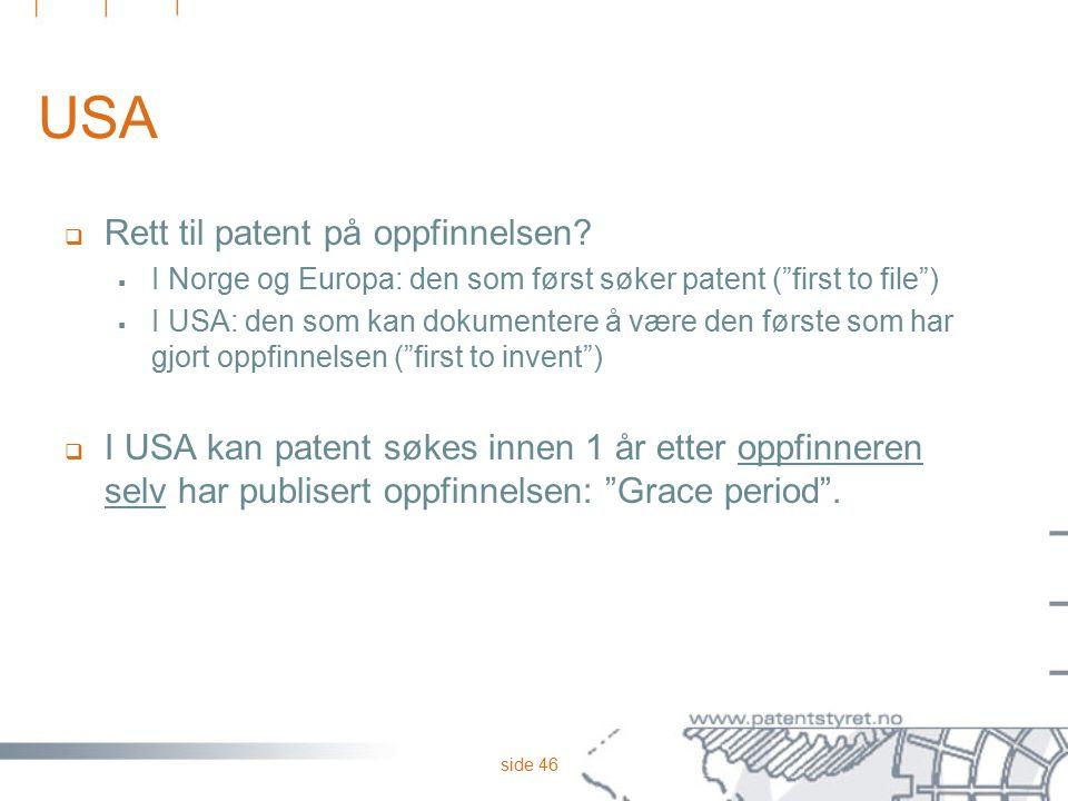 """side 46 USA  Rett til patent på oppfinnelsen?  I Norge og Europa: den som først søker patent (""""first to file"""")  I USA: den som kan dokumentere å væ"""