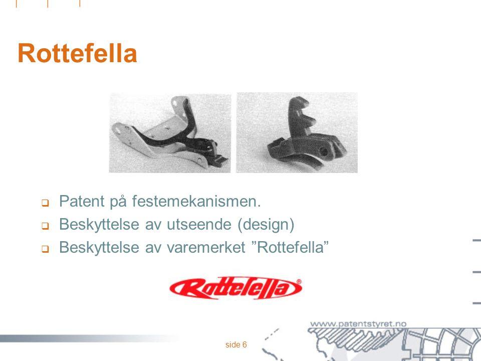 """side 6 Rottefella  Patent på festemekanismen.  Beskyttelse av utseende (design)  Beskyttelse av varemerket """"Rottefella"""""""