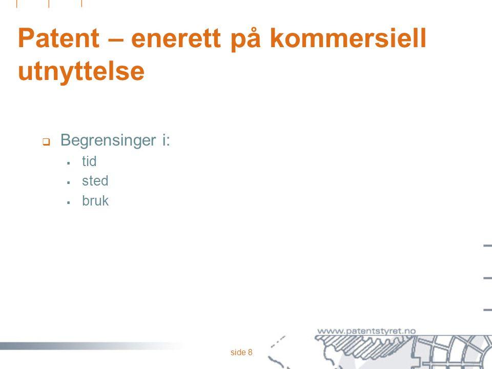 side 8 Patent – enerett på kommersiell utnyttelse  Begrensinger i:  tid  sted  bruk