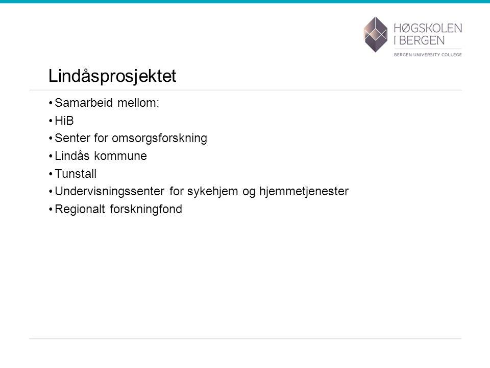 Lindåsprosjektet Samarbeid mellom: HiB Senter for omsorgsforskning Lindås kommune Tunstall Undervisningssenter for sykehjem og hjemmetjenester Regionalt forskningfond