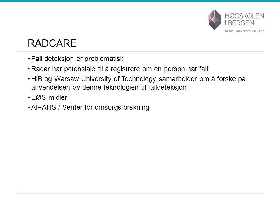 RADCARE Fall deteksjon er problematisk Radar har potensiale til å registrere om en person har falt HiB og Warsaw University of Technology samarbeider om å forske på anvendelsen av denne teknologien til falldeteksjon EØS-midler AI+AHS / Senter for omsorgsforskning