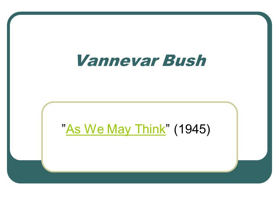 """Vannevar Bush """"As We May Think"""" (1945)As We May Think"""