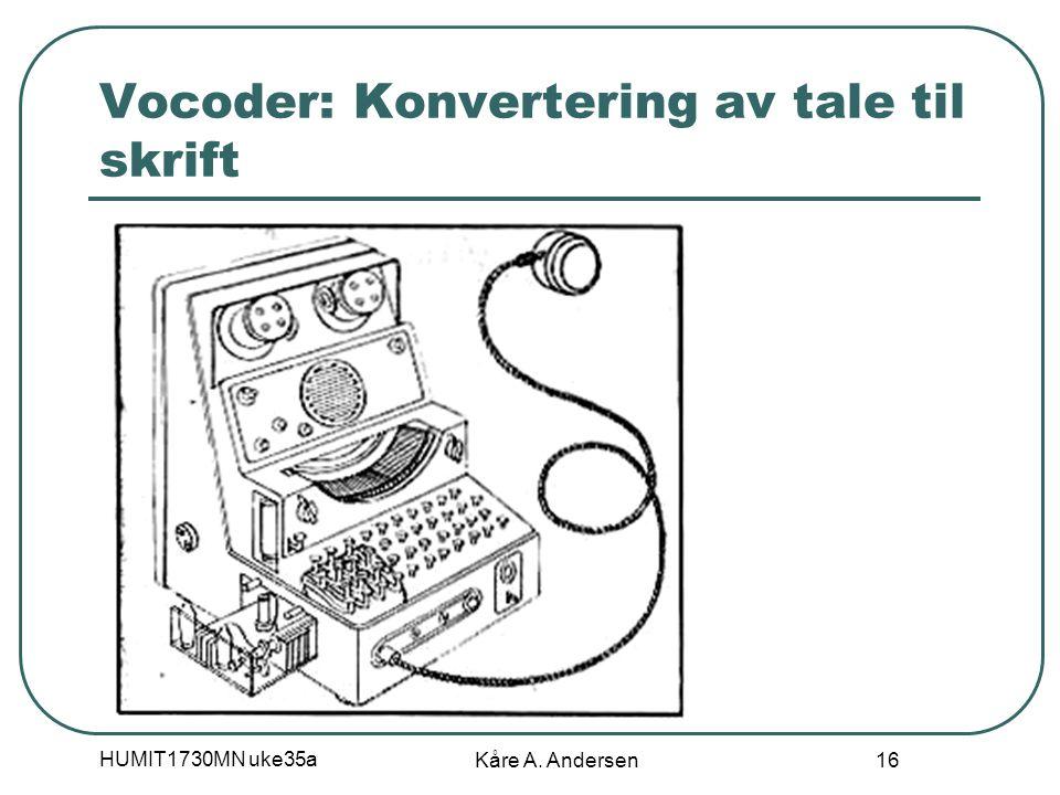 HUMIT1730MN uke35a Kåre A. Andersen 16 Vocoder: Konvertering av tale til skrift
