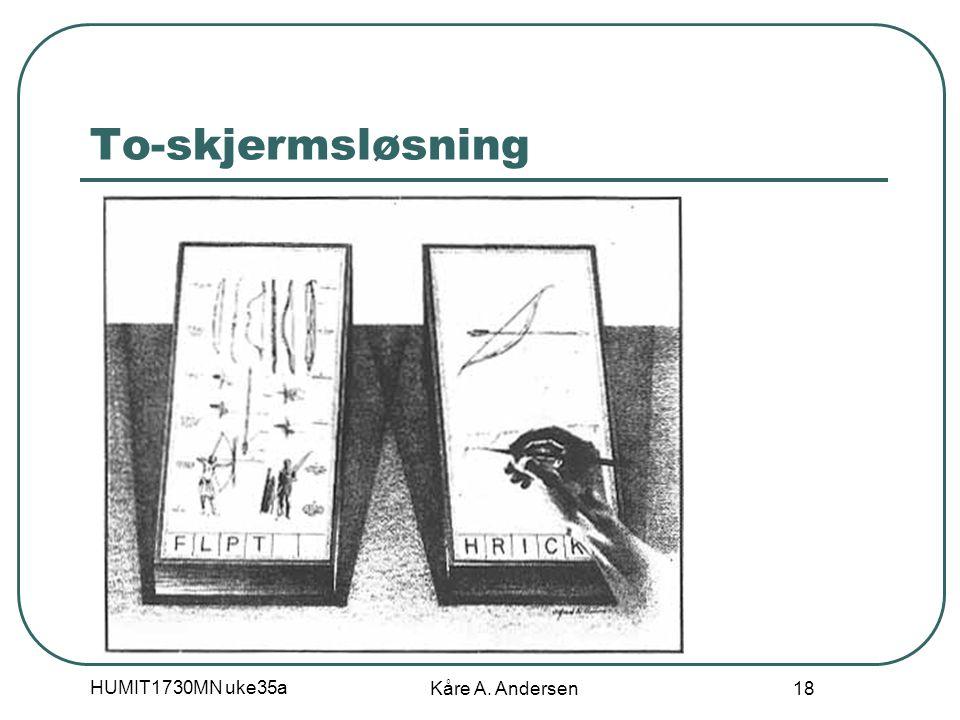HUMIT1730MN uke35a Kåre A. Andersen 18 To-skjermsløsning