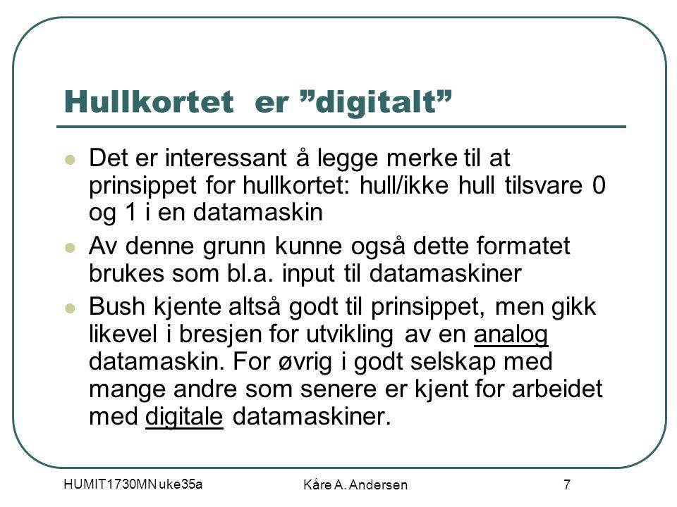 """HUMIT1730MN uke35a Kåre A. Andersen 7 Hullkortet er """"digitalt"""" Det er interessant å legge merke til at prinsippet for hullkortet: hull/ikke hull tilsv"""
