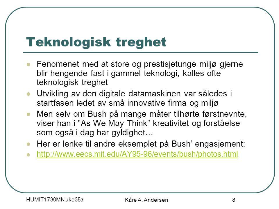 HUMIT1730MN uke35a Kåre A. Andersen 8 Teknologisk treghet Fenomenet med at store og prestisjetunge miljø gjerne blir hengende fast i gammel teknologi,
