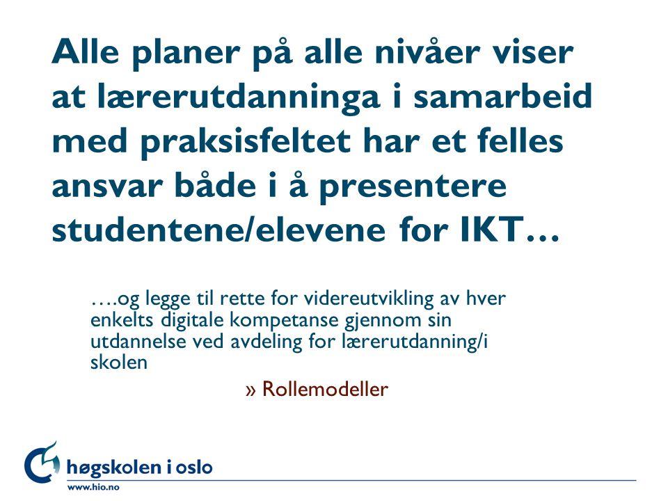 Høgskolen i Oslo Alle planer på alle nivåer viser at lærerutdanninga i samarbeid med praksisfeltet har et felles ansvar både i å presentere studentene