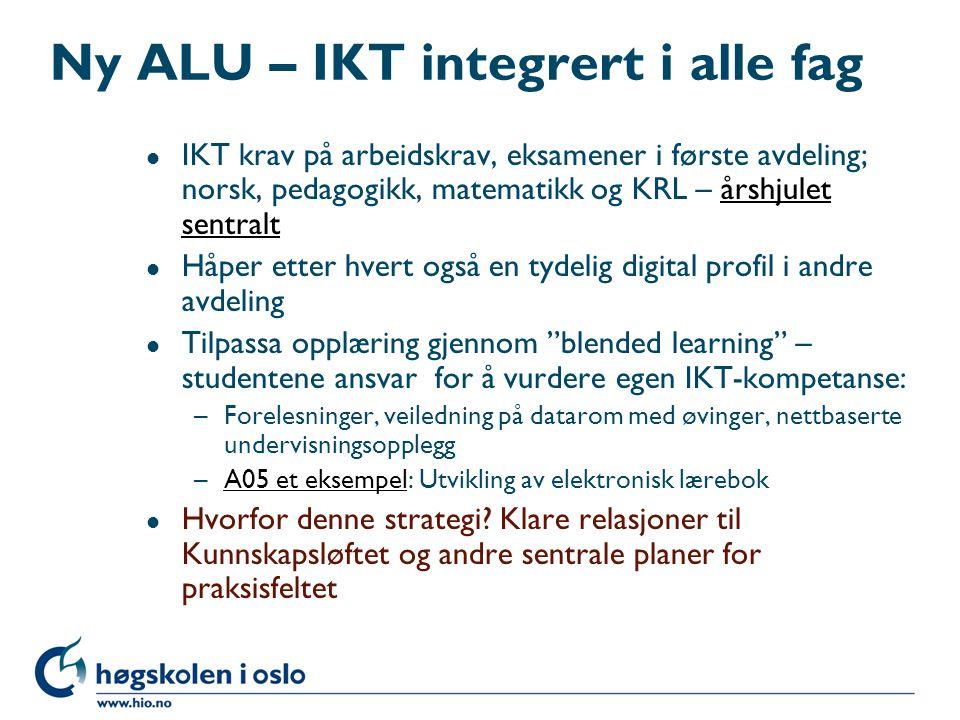 Ny ALU – IKT integrert i alle fag l IKT krav på arbeidskrav, eksamener i første avdeling; norsk, pedagogikk, matematikk og KRL – årshjulet sentraltårs