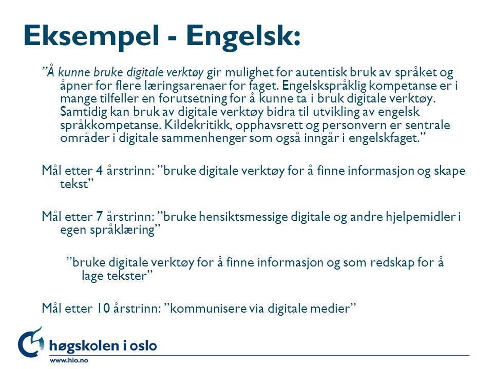 """Eksempel - Engelsk: """"Å kunne bruke digitale verktøy gir mulighet for autentisk bruk av språket og åpner for flere læringsarenaer for faget. Engelskspr"""