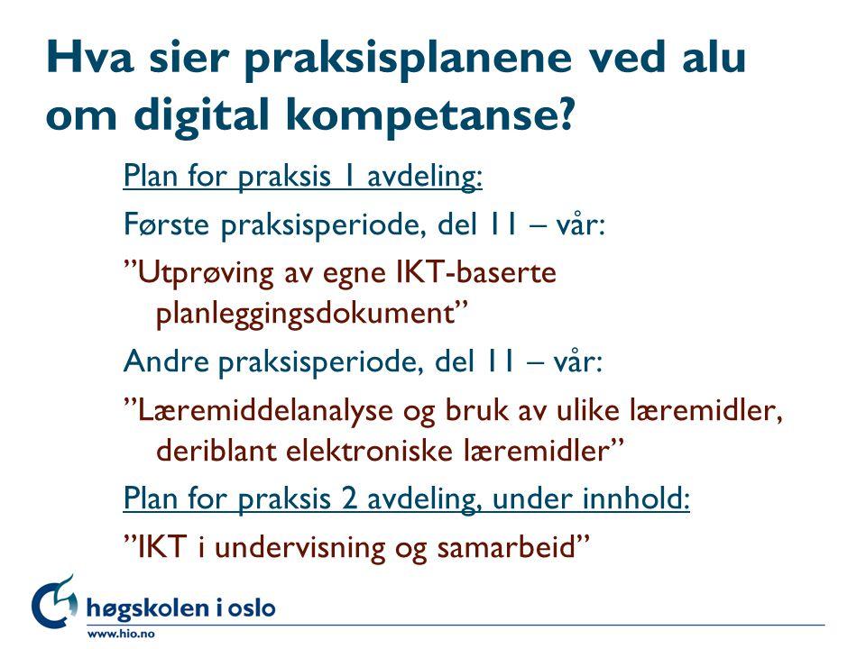 """Hva sier praksisplanene ved alu om digital kompetanse? Plan for praksis 1 avdeling: Første praksisperiode, del 11 – vår: """"Utprøving av egne IKT-basert"""
