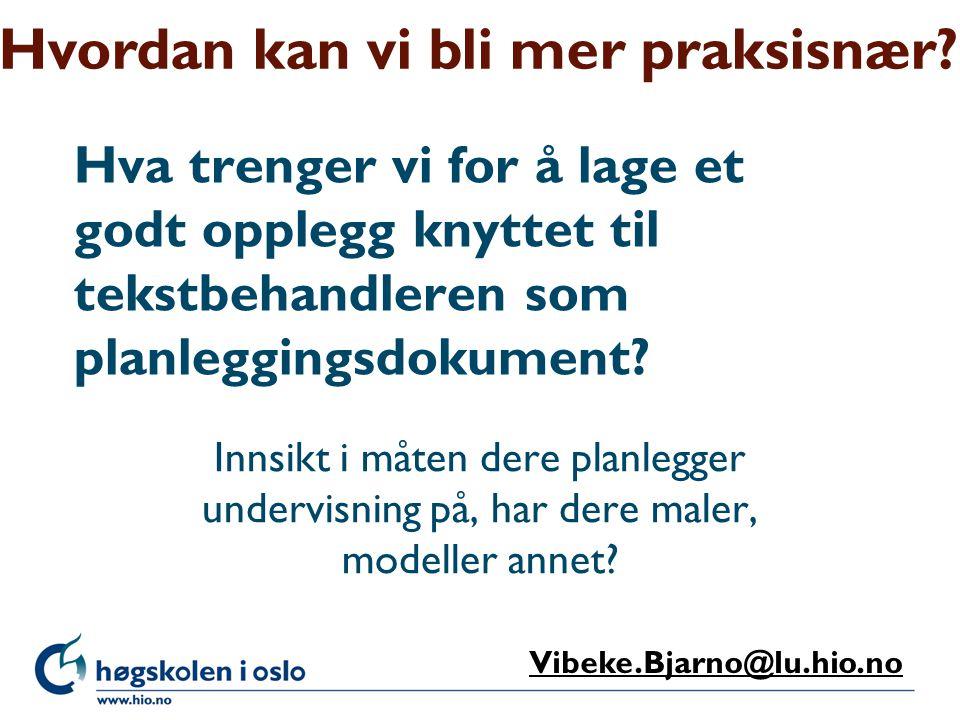 Høgskolen i Oslo Hva trenger vi for å lage et godt opplegg knyttet til tekstbehandleren som planleggingsdokument? Innsikt i måten dere planlegger unde