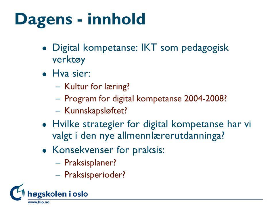 Dagens - innhold l Digital kompetanse: IKT som pedagogisk verktøy l Hva sier: –Kultur for læring? –Program for digital kompetanse 2004-2008? –Kunnskap