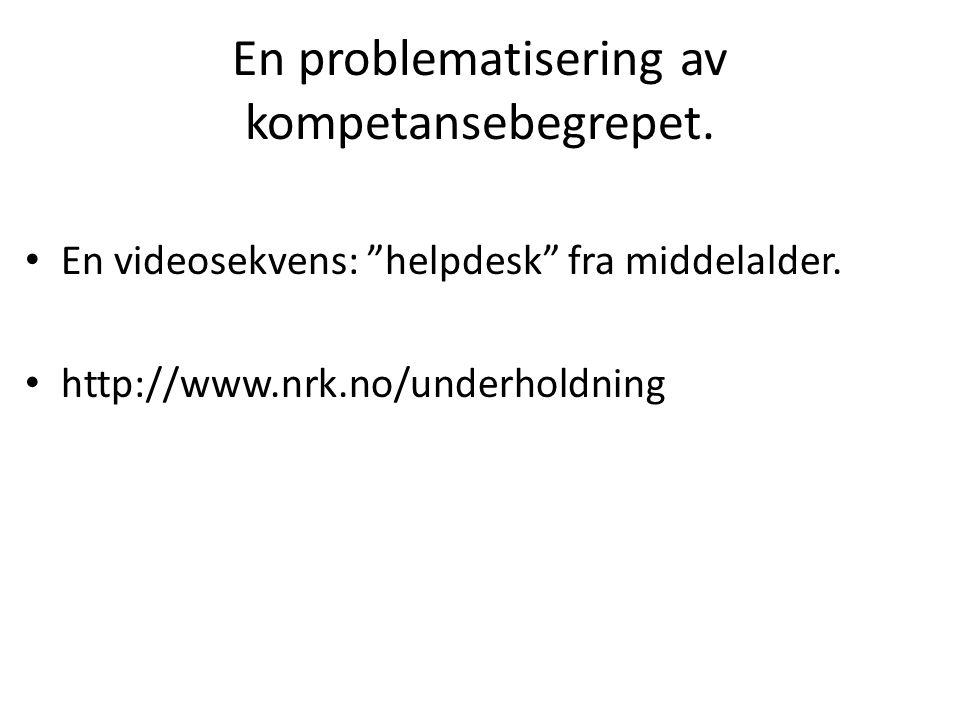 En problematisering av kompetansebegrepet. En videosekvens: helpdesk fra middelalder.