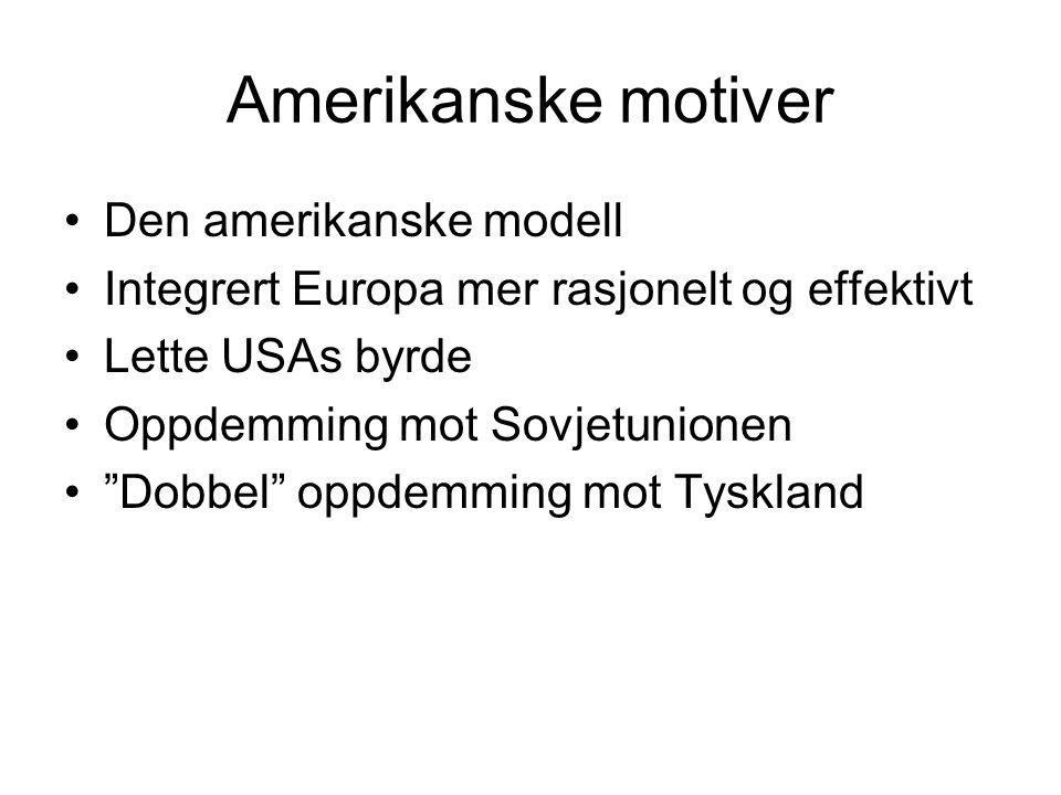 Amerikanske motiver Den amerikanske modell Integrert Europa mer rasjonelt og effektivt Lette USAs byrde Oppdemming mot Sovjetunionen Dobbel oppdemming mot Tyskland