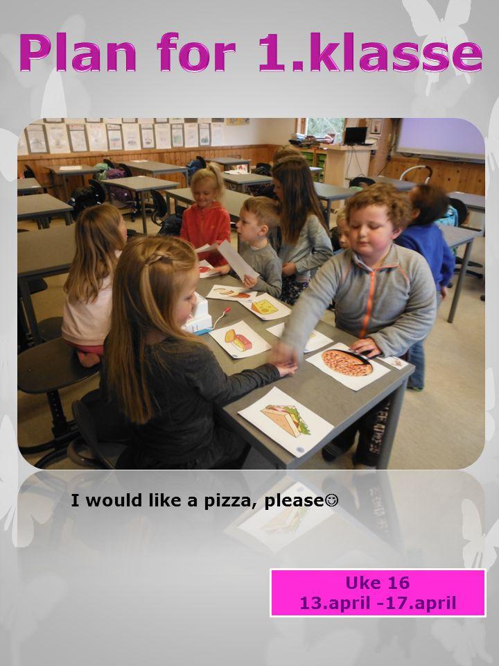 Uke 16 13.april -17.april I would like a pizza, please