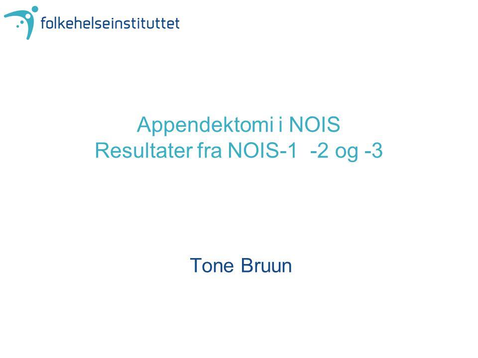Appendektomi i NOIS Resultater fra NOIS-1 -2 og -3 Tone Bruun