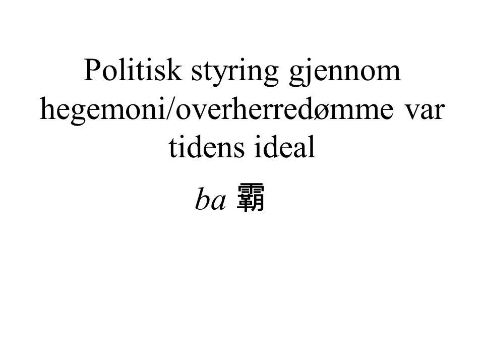 Politisk styring gjennom hegemoni/overherredømme var tidens ideal ba 霸