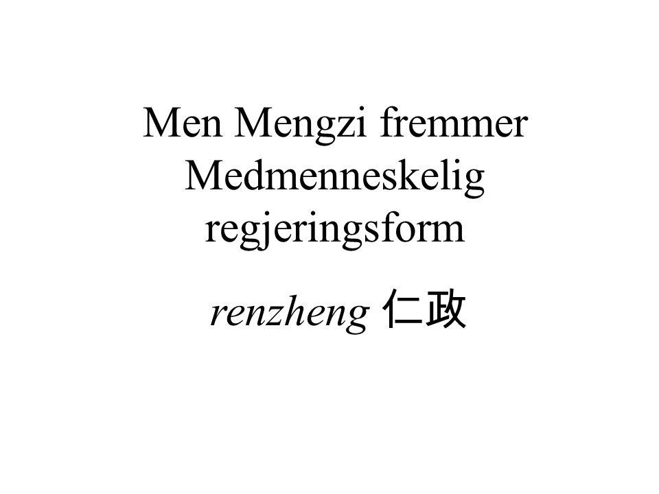 Men Mengzi fremmer Medmenneskelig regjeringsform renzheng 仁政